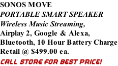 SONOS MOVE PORTABLE SMART SPEAKER Wireless Music Streaming, Airplay 2, Google & Alexa,  Bluetooth, 10 Hour Battery Charge Retail @ $499.00 ea. CALL STORE FOR BEST PRICE!