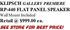KLIPSCH GALLERY PREMIERE RP-440 FLAT PANEL SPEAKER Wall Mount Included Retail @ $999.00 ea. SEE STORE FOR BEST PRICE!