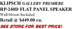 KLIPSCH GALLERY PREMIERE RP-240D FLAT PANEL SPEAKER Wall Mount Included Retail @ $449.00 ea. SEE STORE FOR BEST PRICE!