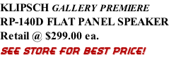KLIPSCH GALLERY PREMIERE RP-140D FLAT PANEL SPEAKER Retail @ $299.00 ea. SEE STORE FOR BEST PRICE!