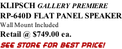 KLIPSCH GALLERY PREMIERE RP-640D FLAT PANEL SPEAKER Wall Mount Included Retail @ $749.00 ea. SEE STORE FOR BEST PRICE!