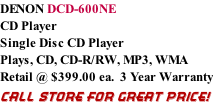 DENON DCD-600NE CD Player Single Disc CD Player Plays, CD, CD-R/RW, MP3, WMA  Retail @ $399.00 ea.  3 Year Warranty CALL STORE FOR GREAT PRICE!